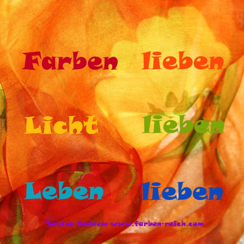 Farben lieben - Licht lieben - Leben lieben