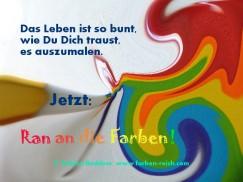 Das Leben ist so bunt, wie Du Dich traust, es auszumalen! - Ran an die Farben! - www.farbenreich.com - Ganzheitliche Farb- und Stilberatung