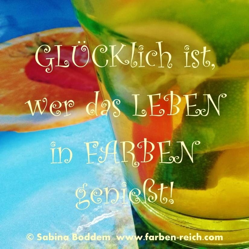GLÜCKlich ist, wer das LEBEN in FARBEN genießt! www.farben-reich.com