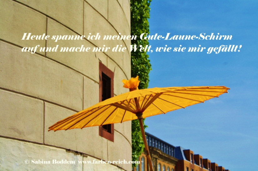 Farbenreich - Sabina Boddem: Heute spanne ich meinen Gute-Laune-Schirm auf und mache mir die Welt, wie sie mir gefällt - Kopie